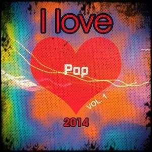 I love Pop 2014, Vol. 1 (Top 20 super greatesti hits pop)