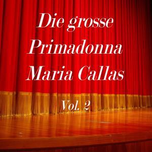 Die grosse Primadonna Maria Callas, Vol. 2