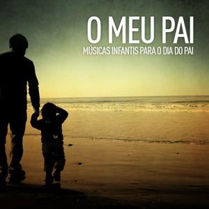 O Meu Pai (Músicas Infantis para o Dia do Pai)