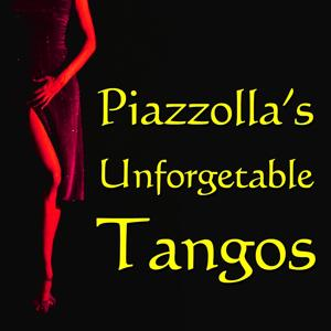 Piazzolla's Unforgetable Tangos (Libertango, Oblivion, Jeanne y Paul, Chiquelin de Bachin, Reminiscence And More)