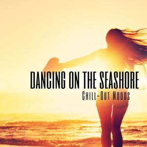Dancing On the Seashore Chill-Out Moods