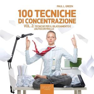 100 tecniche di concentrazione:Tecniche per il rilassamento e l'autocontrollo, Vol. 2
