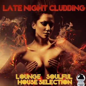 Late Night Clubbing (Lounge & Soulful House Selection)