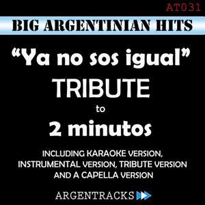 Ya No Sos Igual - Tribute To 2 Minutos