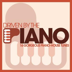 Driven By The Piano - 16 Gorgeous Piano-House Tunes