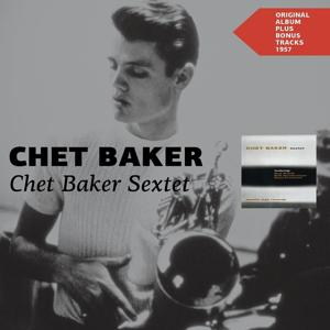 Chet Baker Sextet (Original Album Plus Bonus Tracks 1957)