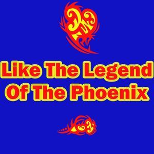 Like the Legend of the Phoenix