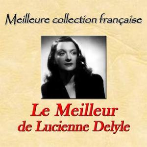 Meilleure collection française: Le meilleur de Lucienne Delyle