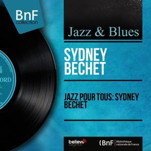 Jazz pour tous: Sydney Bechet (Mono Version)