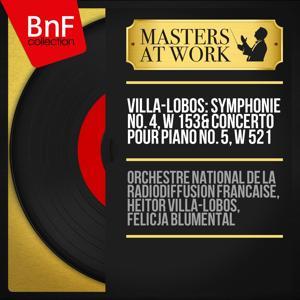 Villa-Lobos: Symphonie No. 4, W 153 & Concerto pour piano No. 5, W 521 (Mono Version)