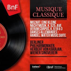 Mozart: Eine kleine Nachtmusik, K. 525, Ave verum corpus, K. 618 & 3 Danses allemandes - Handel: Water Music Suite (Stereo Version)