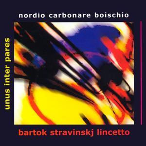 Unus inter pares: Nordio, Carbonare & Boischio Play Bartók, Stravinsky & Lincetto