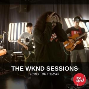 The Wknd Sessions Ep. 63: The Fridays