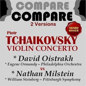 Tchaikovsky: Violin Concerto, Op. 35, David Oistrakh vs. Nathan Milstein (Compare 2 Versions)