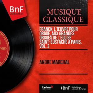 Franck: L'œuvre pour orgue, aux grandes orgues de l'église Saint-Eustache à Paris, vol. 3 (Mono Version)