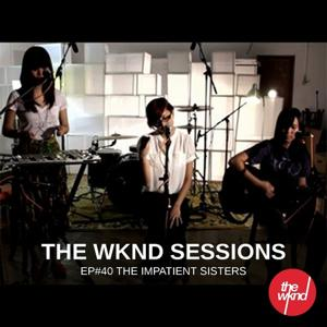 The Wknd Sessions Ep. 40: The Impatient Sisters