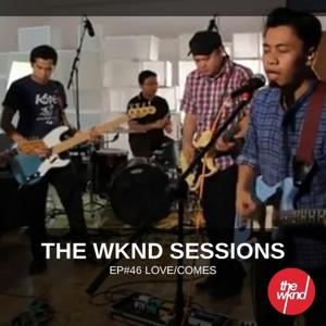 The Wknd Sessions Ep. 46: Love/Comes