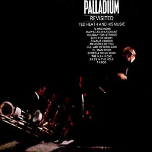 Ted Heath and His Music: Palladium Revisited