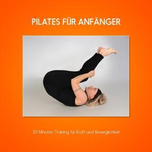 Pilates für Anfänger (30 Minuten Training für Kraft und Beweglichkeit)