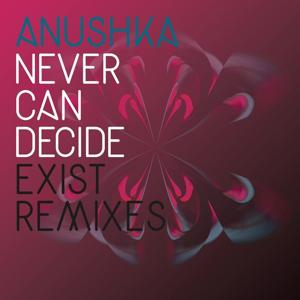 Never Can Decide (Exist Remix)