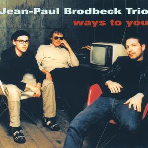 Jean-Paul Brodbeck-Trio/ Ways To You