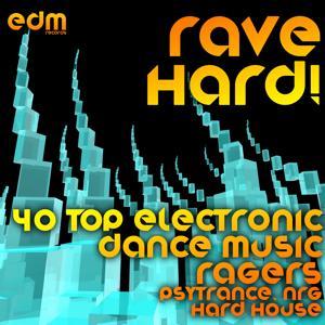 Rave Hard! (40 Top Electronic Dance Music Ragers, Psytrance, NRG, Hard House)
