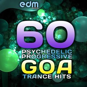 60 Psychedelic Progressive Goa Trance Hits (Best of Groovy, Tech House, Electro Trance)