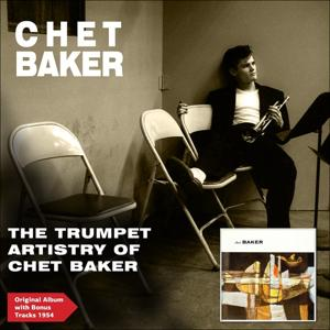The Trumpet Artistry of Chet Baker (Original Album Plus Bonus Tracks 1954)