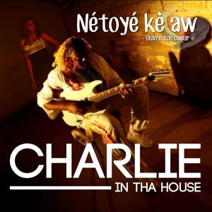 Charlie in tha House (Nétoyé kè aw) [Ouvre ton coeur]
