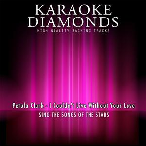 I Couldn't Live Without Your Love (Karaoke Version) [Originally Performed By Petula Clark]