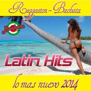Latin Hits Lo Mas Nuevo 2014 (Reggaeton Bachata)