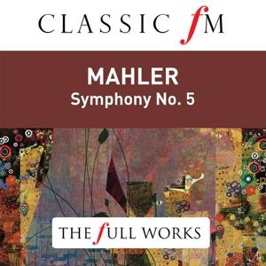 Mahler: Symphony No. 5 (Classic FM: The Full Works)