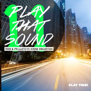 Play That Sound - Tech & Progressive House Collection, Vol. 11