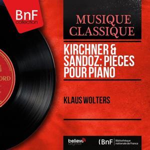 Kirchner & Sandoz: Pièces pour piano (Mono Version)