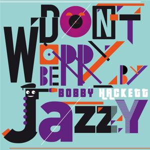 Don't Worry Be Jazzy By Bobby Hackett