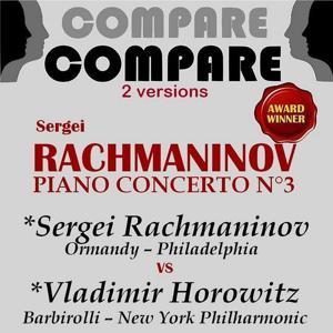 Rachmaninoff: Piano Concerto No. 3, Sergei Rachmaninoff vs. Vladimir Horowitz (Compare 2 Versions)