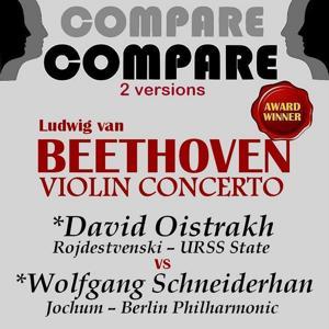 Beethoven: Violin Concerto, David Oistrakh vs. Wolfgang Schneiderhan (Compare 2 Versions)