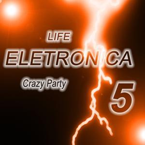 Life Eletronica, Vol. 5 (Crazy Party)