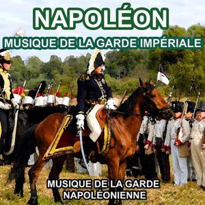 Napoléon : Musique de la Garde Impériale (Les plus grandes musiques Napoléoniennes)