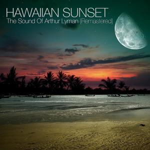 Hawaiian Sunset - The Sound of Arthur Lyman (Remastered)