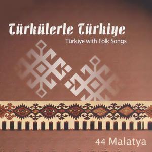 Türkülerle Türkiye, Vol. 44 (Malatya)