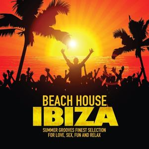 Beach House Ibiza (Summer Grooves Finest Selection for Love, Sex, Fun and Relax)