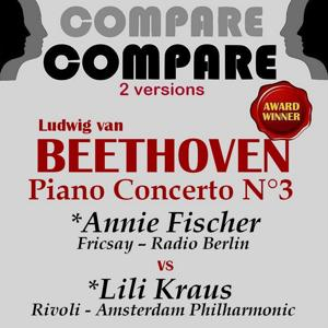 Beethoven: Piano Concerto No. 3, Annie Fischer vs. Lili Kraus (Compare 2 Versions)