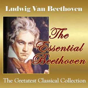 The Essential Beethoven (The Greatest Classical Collection)