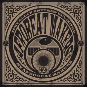 Afrobeat Makers, Vol. 2 (Tony Allen Rhythms Revisited)