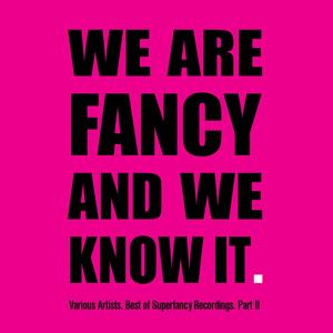 We Are Fancy and We Know It - Best of Superfancy Recordings, Pt. 2