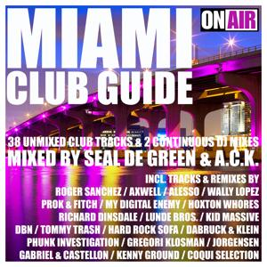 Miami Club Guide (Mixed By Seal De Green & A.C.K.) (38 Unmixed Club Tracks & 2 Continuous DJ Mixes)