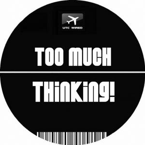 Too Much Thinking!