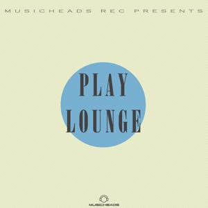 Musicheads Rec Pres. - Play Lounge