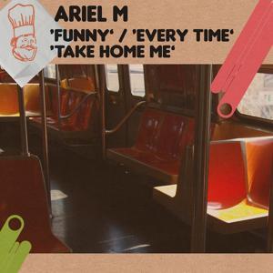 Funny / Every Time / Take Home Me